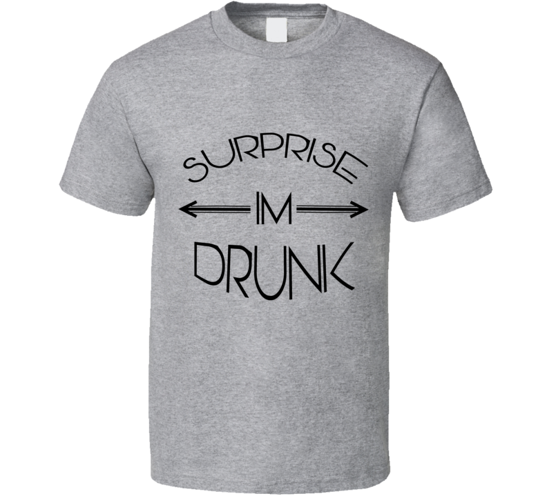 Surprise Im Drunk Funny Alcohol Party T Shirt