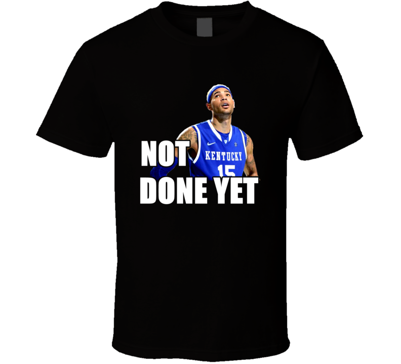 Not Done Yet Willie Cauley Stein Kentucky Basketball March Undefeated 40 Game Streak T Shirt