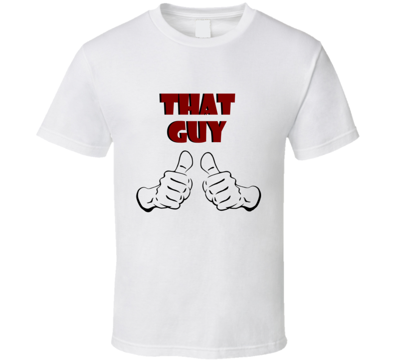That Guy Thumbs Up Funny T Shirt