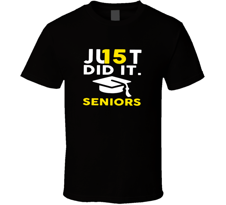 Just Did It 2015 Senior Class Graduates School T Shirt