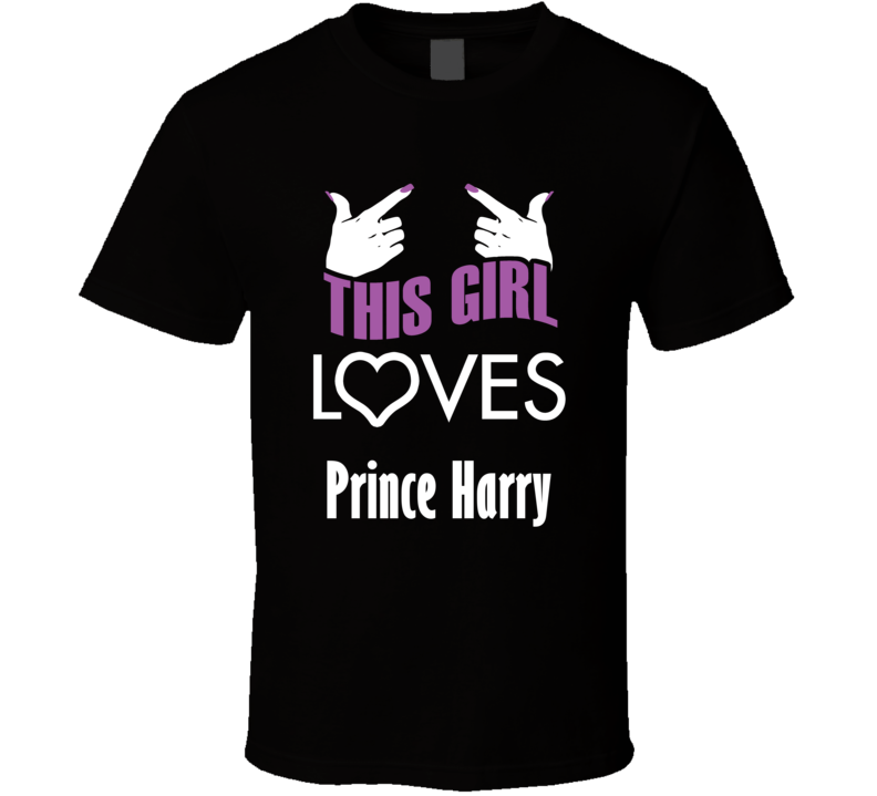 Prince Harry  this girl loves heart hot T shirt