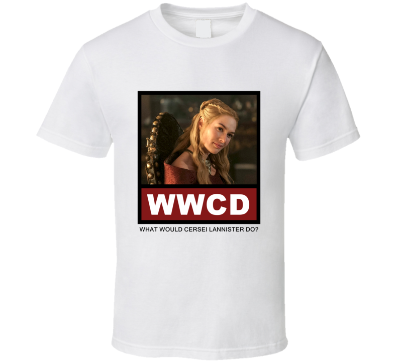 What Would Cersei Lannister Do WWCD Game of Thrones T Shirt