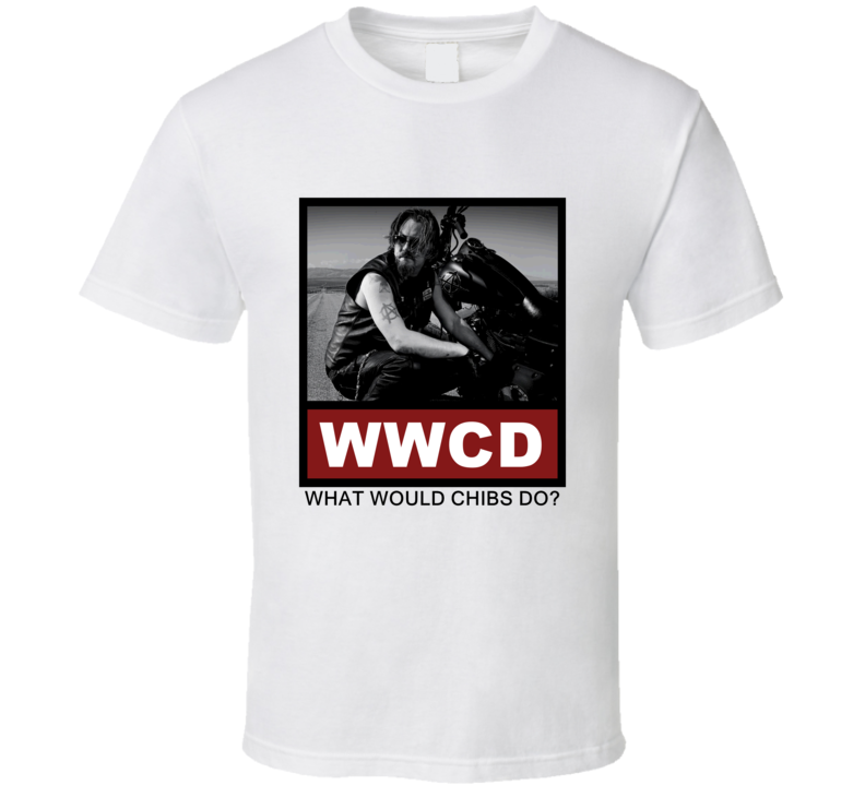What Would Chibs Do WWCD Sons of Anarchy T Shirt