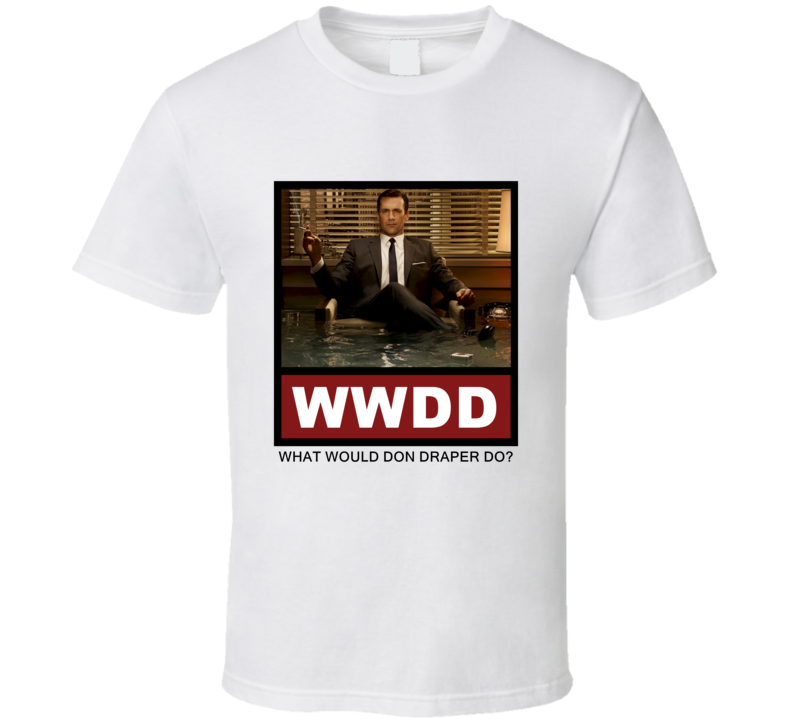 What Would Don Draper Do WWDD Mad Men T Shirt