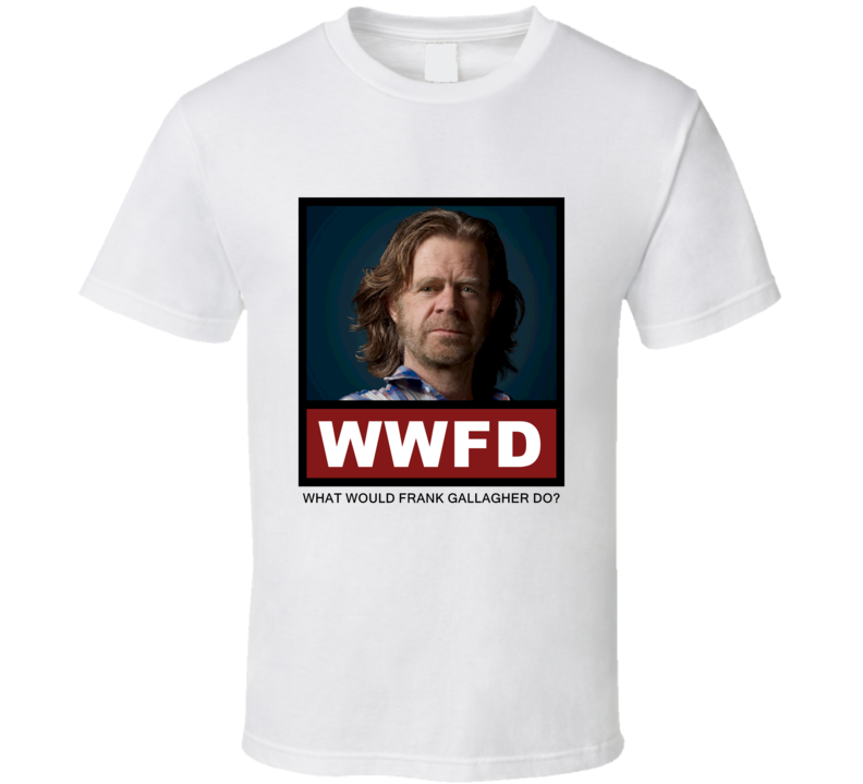 What Would Frank Gallagher Do WWFD Shameless T Shirt