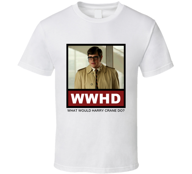 What Would Harry Crane Do WWHD Mad Men T Shirt