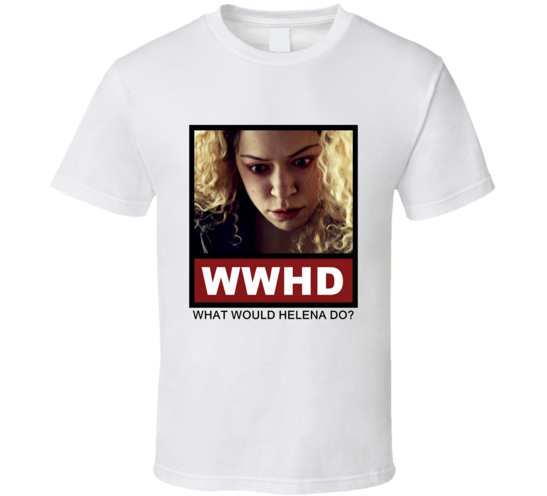 What Would Helena Do WWHD Orphan Black T Shirt