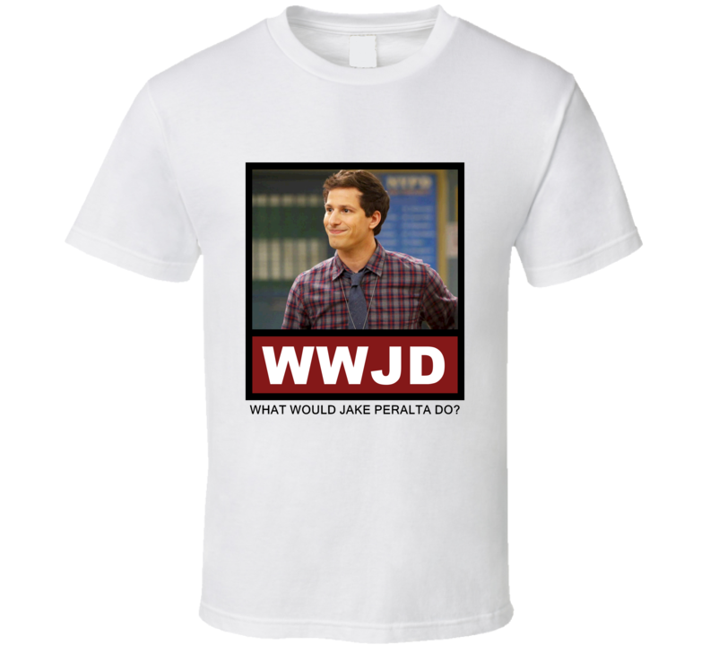 What Would Jake Peralta Do WWJD Brooklyn Nine Nine T Shirt