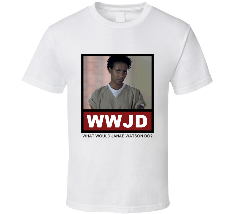 What Would Janae Watson Do WWJD Orange is the New Black T Shirt