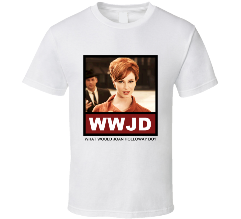 What Would Joan Holloway Do WWJD Mad Men T Shirt