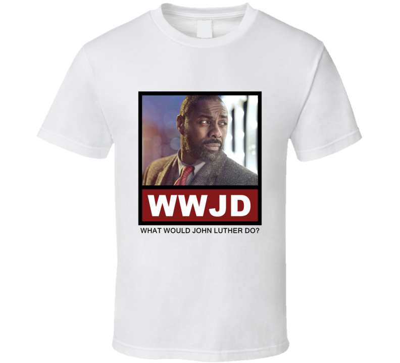 What Would John Luther Do WWJD Luther T Shirt