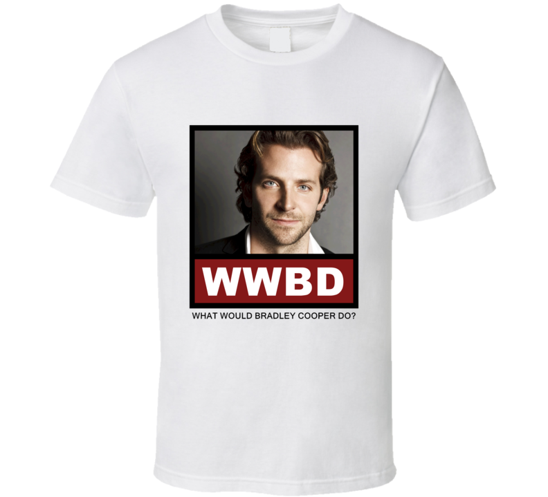 What Would Bradley Cooper actor Do Actor T Shirt