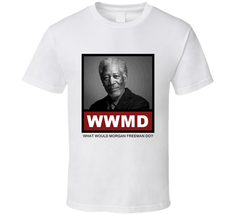 What Would Morgan Freeman actor Do Actor T Shirt