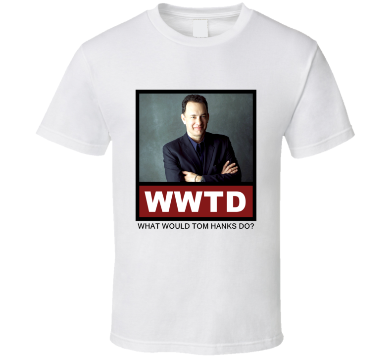 What Would Tom Hanks actor Do Actor T Shirt