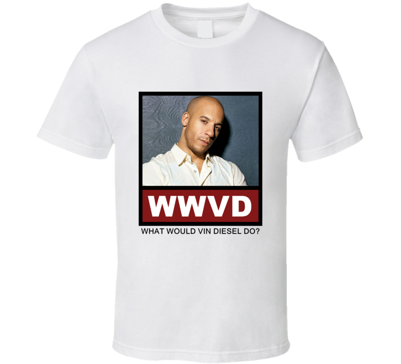 What Would Vin Diesel actor Do Actor T Shirt