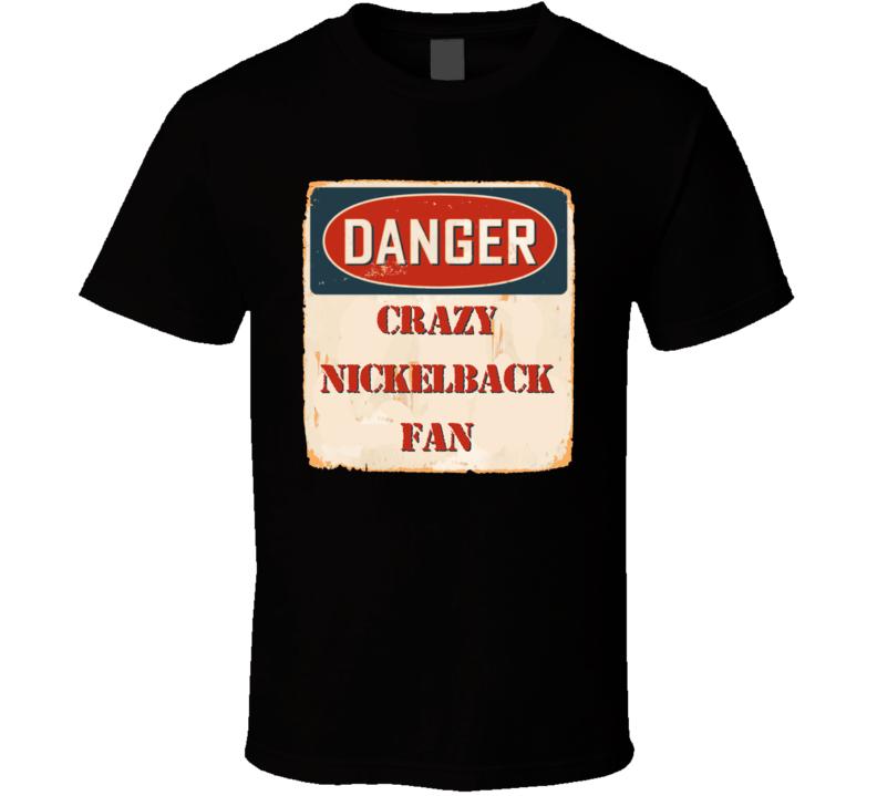 Crazy Nickelback Fan Music Artist Vintage Sign T Shirt