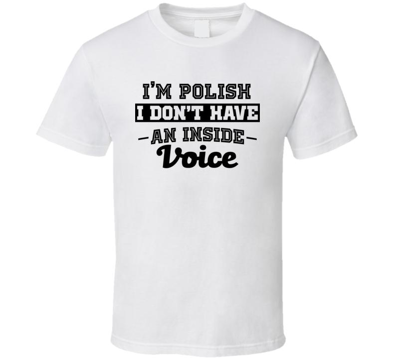 I'm Polish No Inside Voice Funny Loud Patriotic Nationality T Shirt