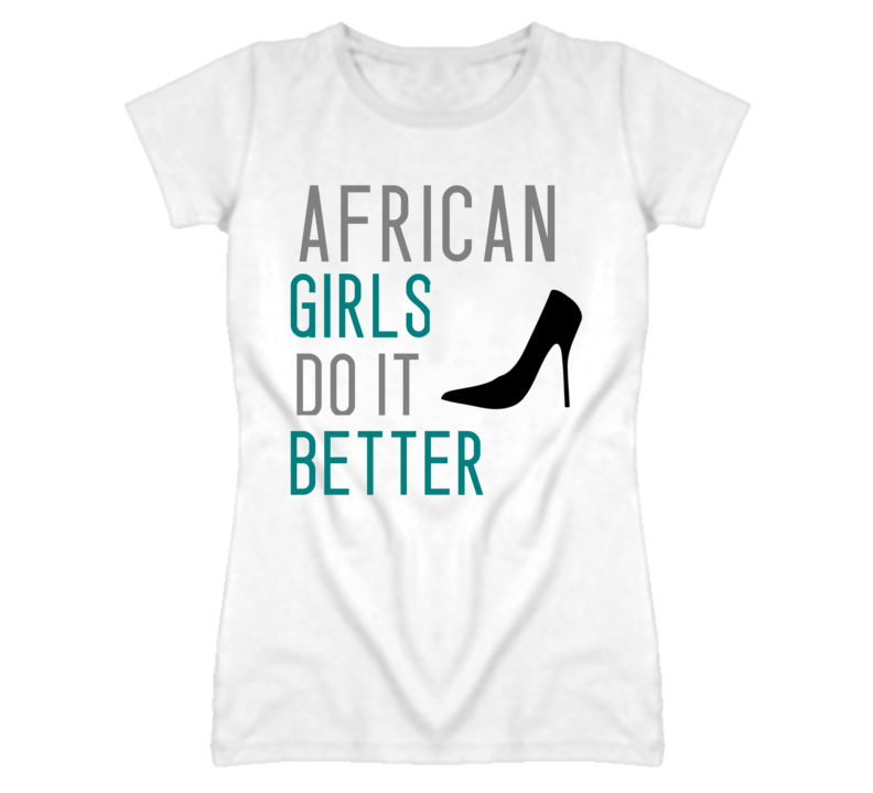 African Girls Do It Better Nationality T Shirt