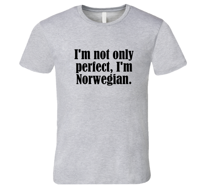 Not Only Perfect I'm Norwegian Funny Nationality T Shirt