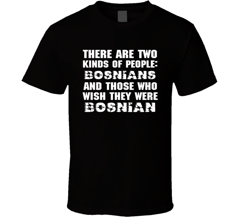 There Are Two Kinds Of People Funny Bosnian T Shirt
