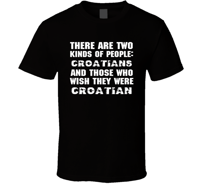 There Are Two Kinds Of People Funny Croatian T Shirt