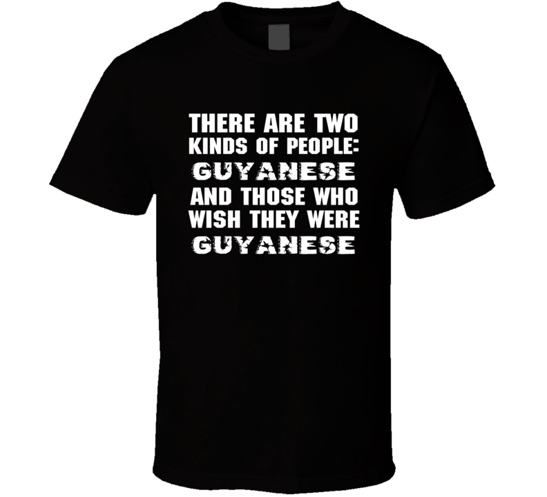 There Are Two Kinds Of People Funny Guyanese T Shirt