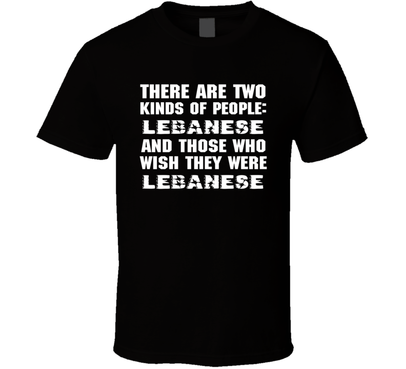 There Are Two Kinds Of People Funny Lebanese T Shirt