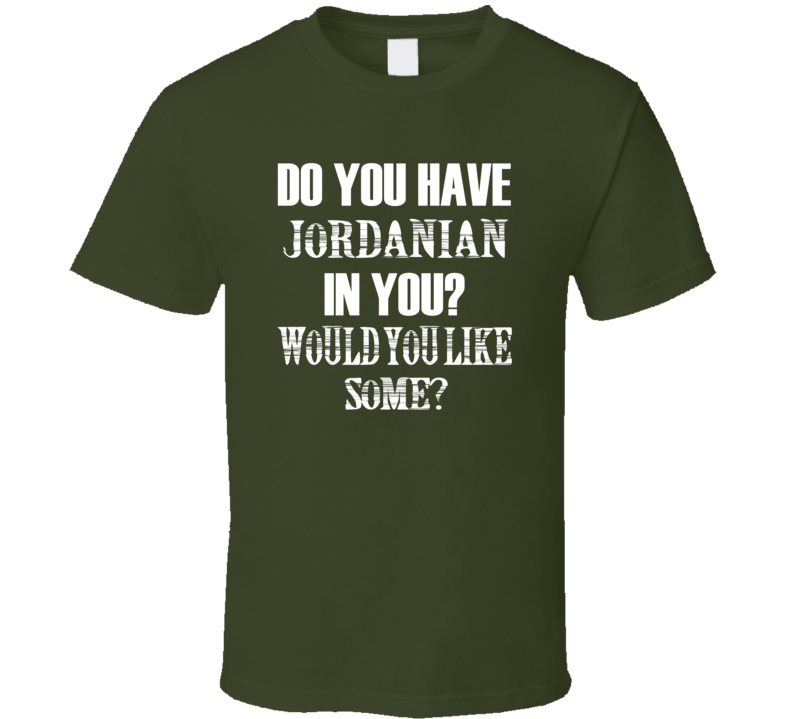 Do You Have Jordanian In You Funny Nationality T Shirt