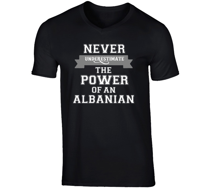 Never Underestimate An Albanian Popular Nationality T Shirt