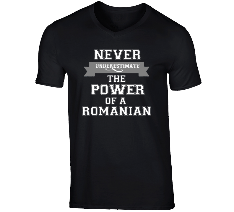 Never Underestimate A Romanian Popular Nationality T Shirt