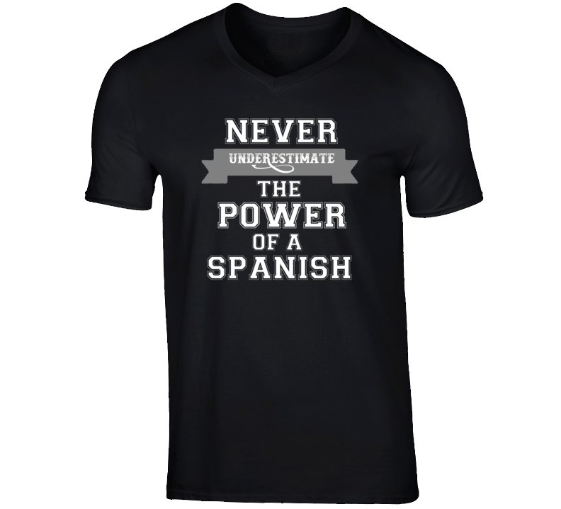 Never Underestimate A Spanish Popular Nationality T Shirt