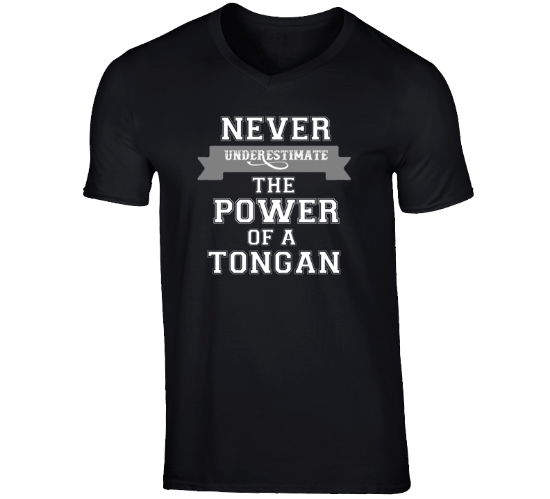 Never Underestimate A Tongan Popular Nationality T Shirt