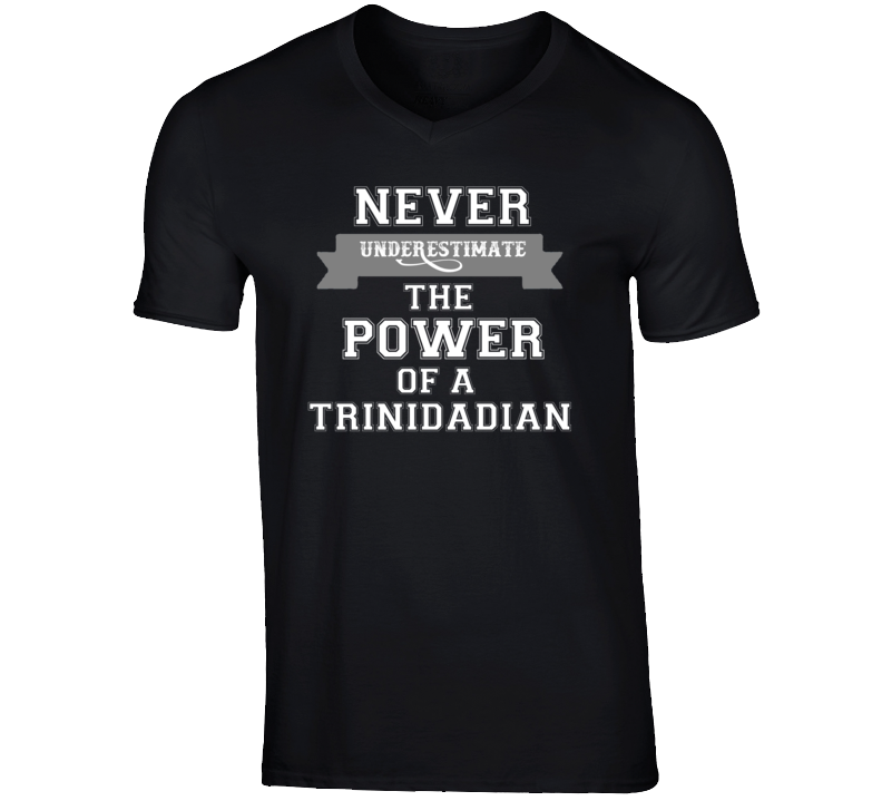 Never Underestimate A Trinidadian Popular Nationality T Shirt