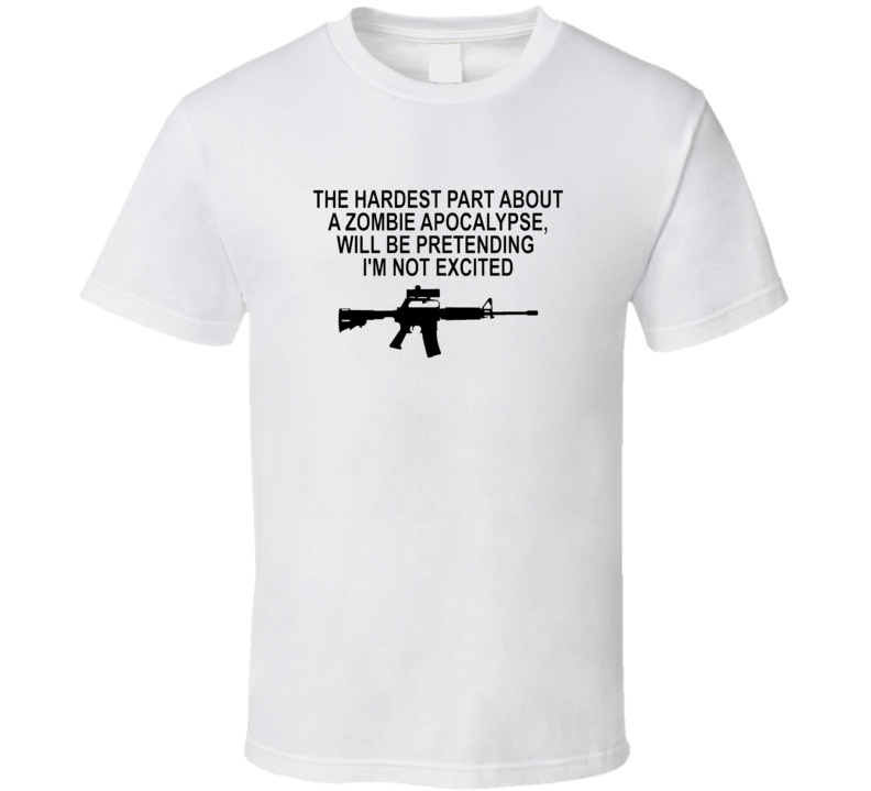Zombie Apocalypse AR 15 - Hardest Part COD Outbreak Response Rifle White T Shirt