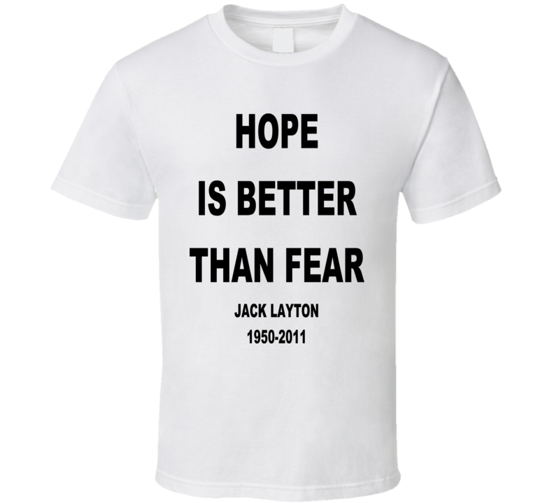 Hope is better than fear RIP Jack Layton T Shirt