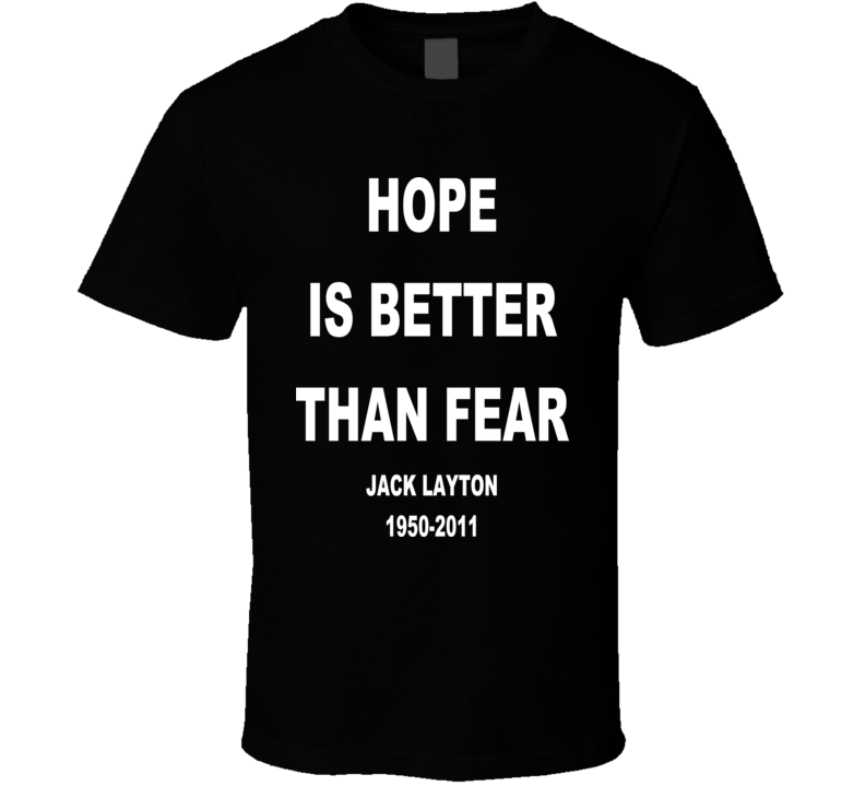 Hope is better than fear RIP Jack Layton Black T Shirt