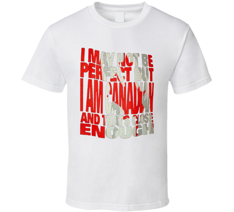I am Canadian Pride Perfect Funny Canada Flag White T Shirt