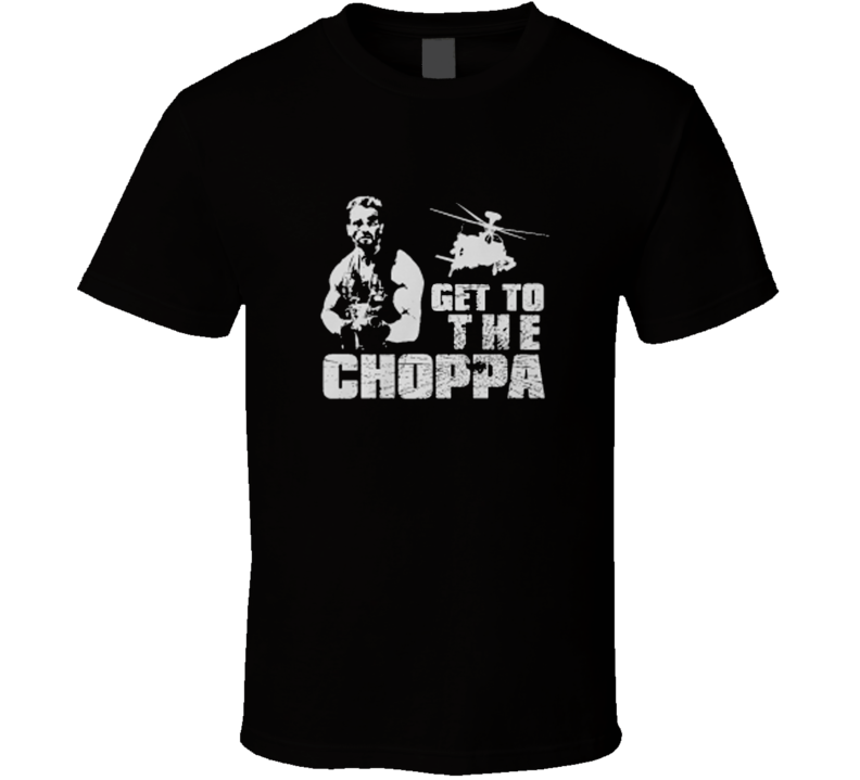 Get To Da The Choppa Arnold Schwarzenegger Predator T Shirt