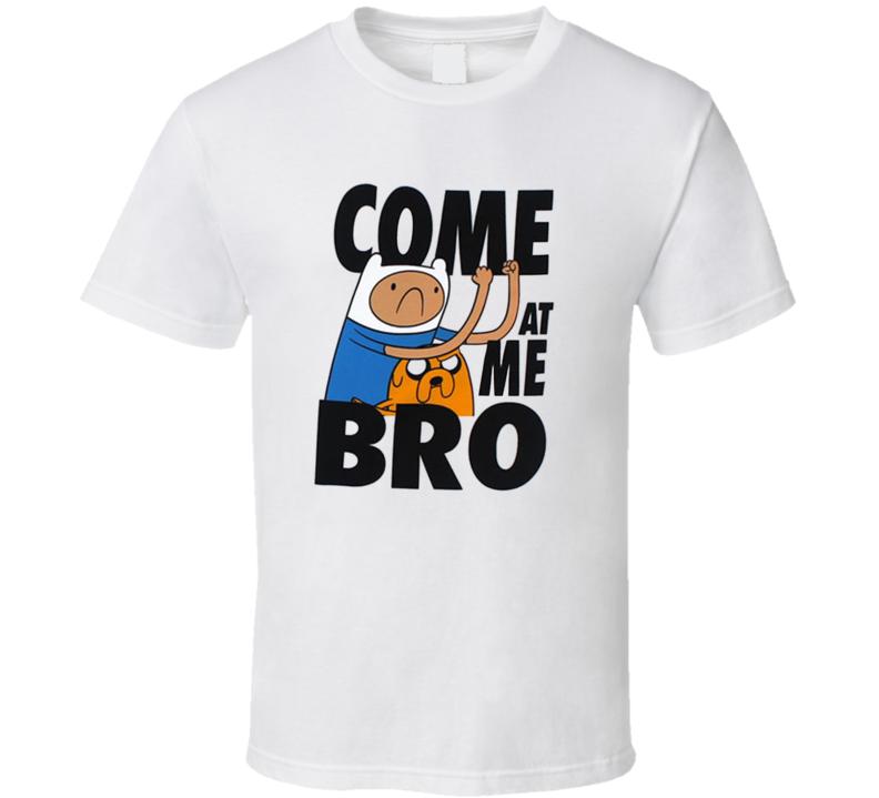 Come At Me Bro  Adventure Time Dancing Finn Jake Funny T Shirt