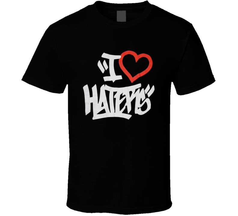 I LOVE HATERS Black Red Fun Adult Humor T Shirt