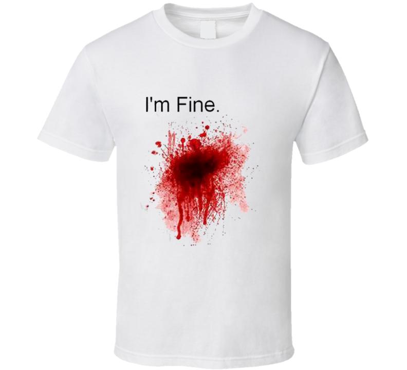 I'm Fine Zombie Blood Wound Stain Funny Joke T Shirt