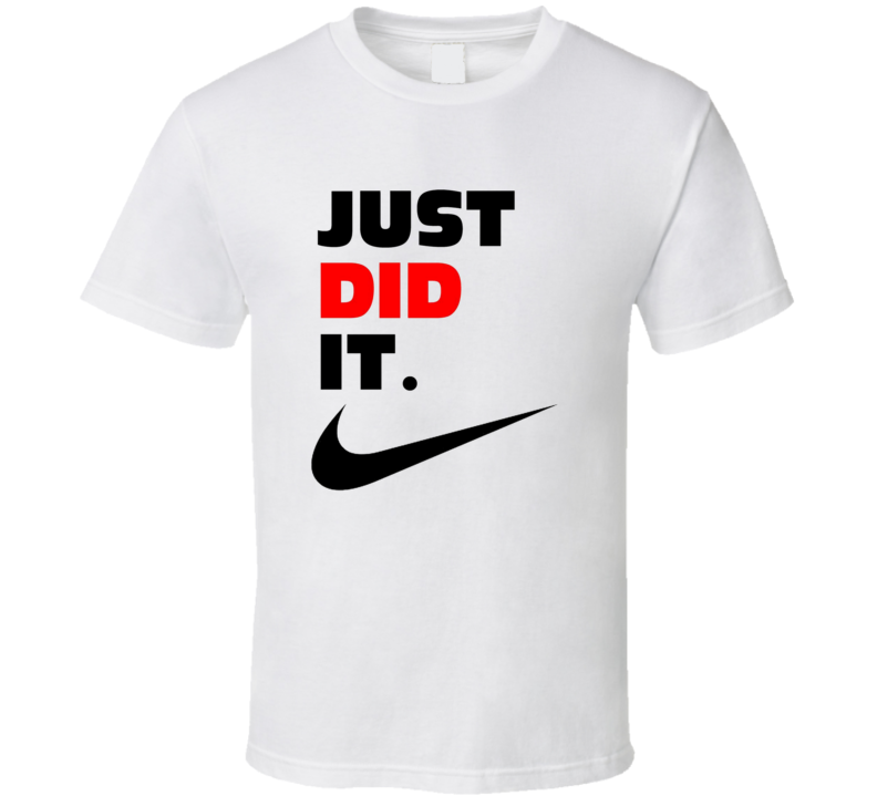 Just Did It Funny Saying Nike Slogan Spoof Witty Humor Parody T Shirt