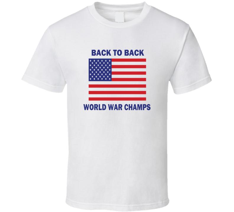 World War Back To Back Champions Champs USA Funny Humor T Shirt