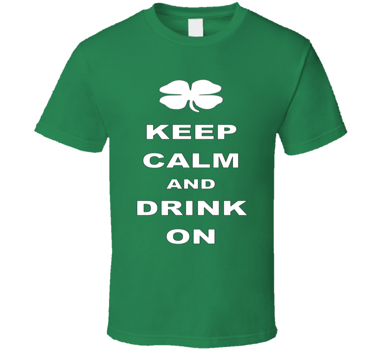 ST Patrick's Day funny Keep Calm Drink On T Shirt