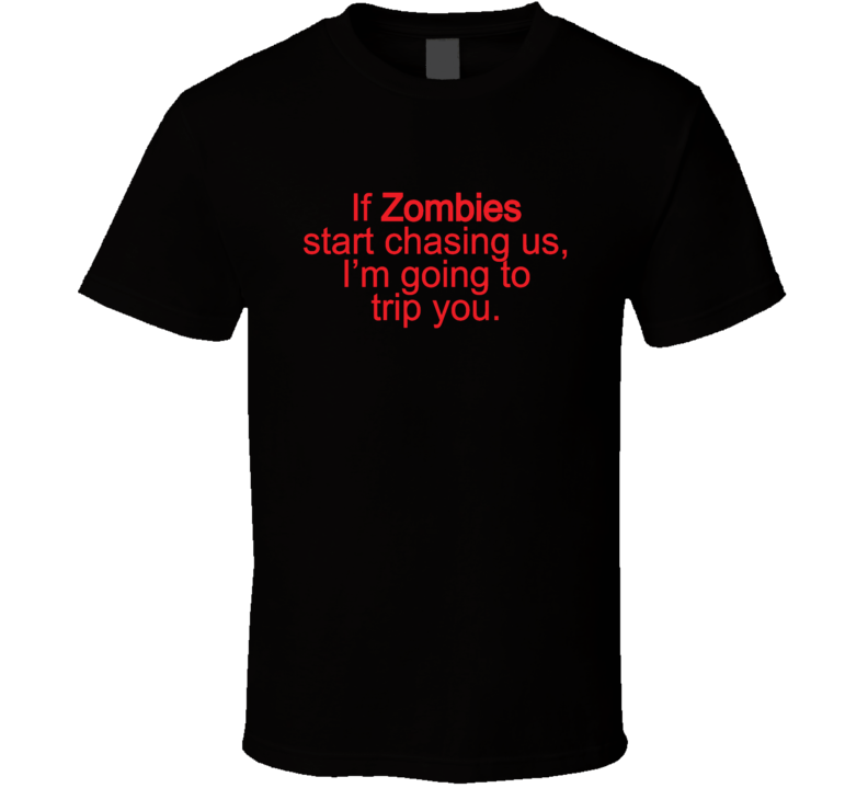 If Zombies Start Chasing Us, I'm Going to Trip You Funny  T Shirt