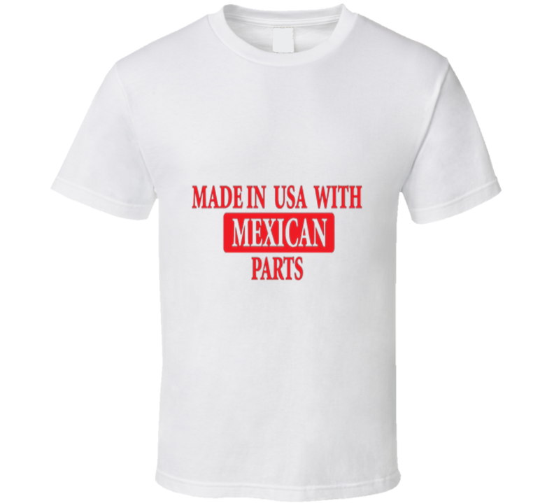 Made in USA with Mexican Parts Funny Hispanic Spanish White T Shirt