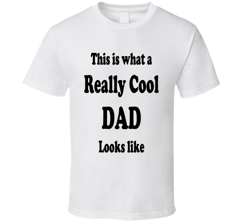 This Is What a Really Cool Dad Looks Like Funny Family Birthday Gift T Shirt