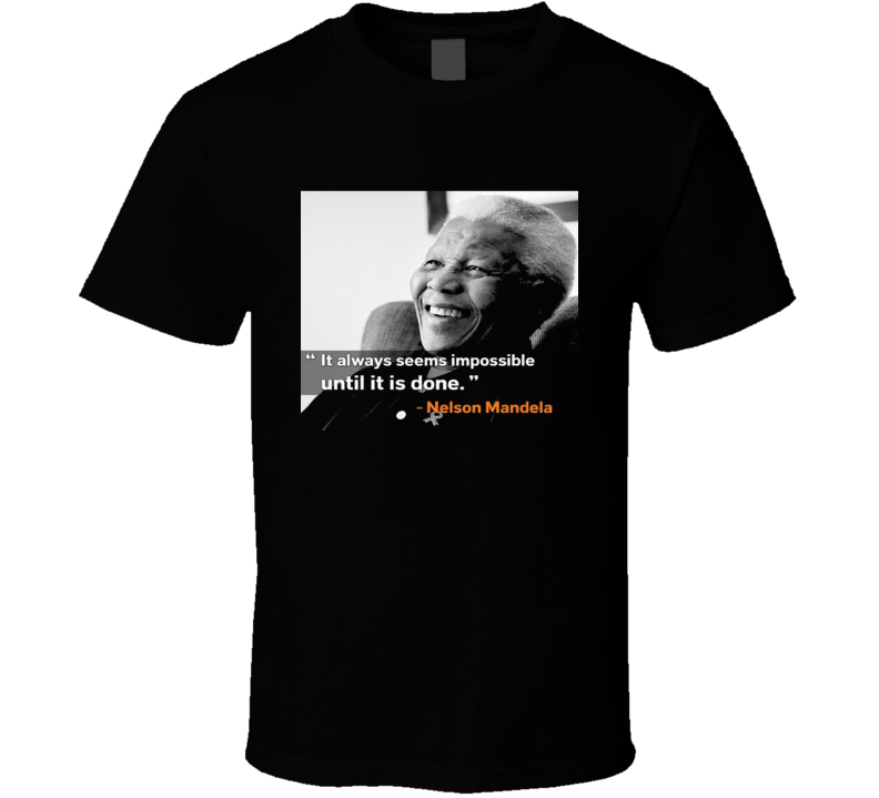Neslon Mandela Impossible Quote Apartheid Civil Rights T Shirt