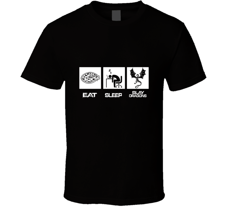 Eat Sleep Slay Dragons Computer Video Game T Shirt