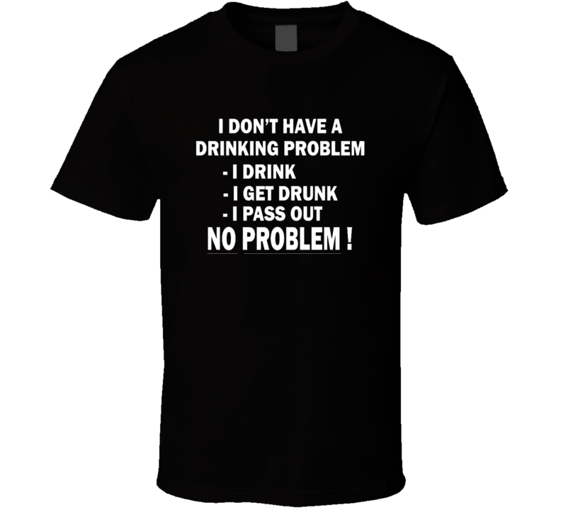 I Don't Have a Drinking Problem Funny Humor Beer Drinking Adult T Shirt